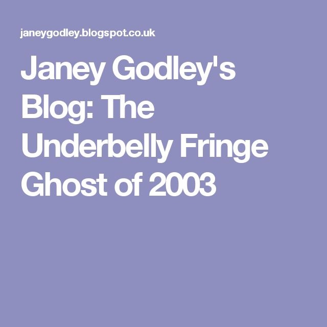 Janey Godley's Blog: The Underbelly Fringe Ghost of 2003