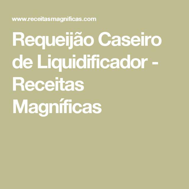 Requeijão Caseiro de Liquidificador - Receitas Magníficas
