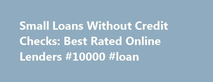 Small Loans Without Credit Checks: Best Rated Online Lenders #10000 #loan http://loan.remmont.com/small-loans-without-credit-checks-best-rated-online-lenders-10000-loan/  #small loans without credit checks # small loans without credit checks Small loans without credit checks Some require their borrowers to currently employed for at least six months, while some are already satisfied with four months of employment.There are also creditors that will look at your outstanding mortgages or loans…