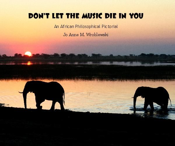 View DON'T LET THE MUSIC DIE IN YOU by Jo Anne M. Wroblewski