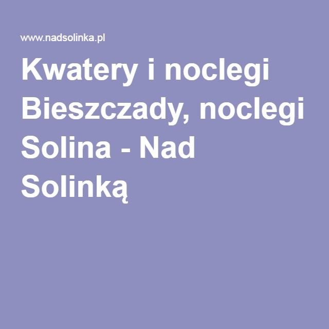 Kwatery i noclegi Bieszczady, noclegi Solina - Nad Solinką