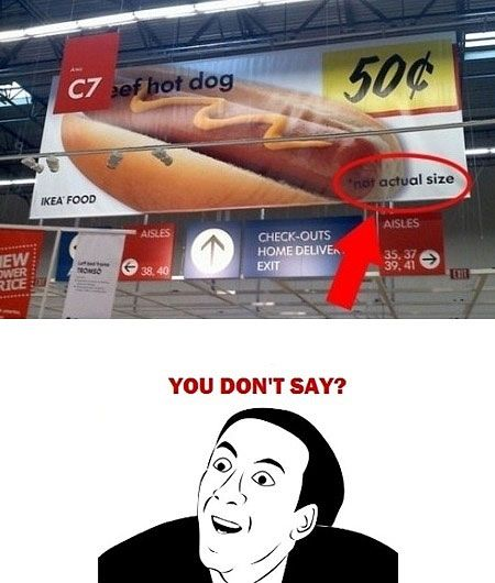 You mean....they don't really make hot dogs that size? Shoot.