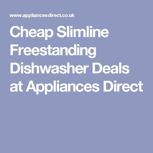 Cheap Slimline Freestanding Dishwasher Deals at Appliances Direct