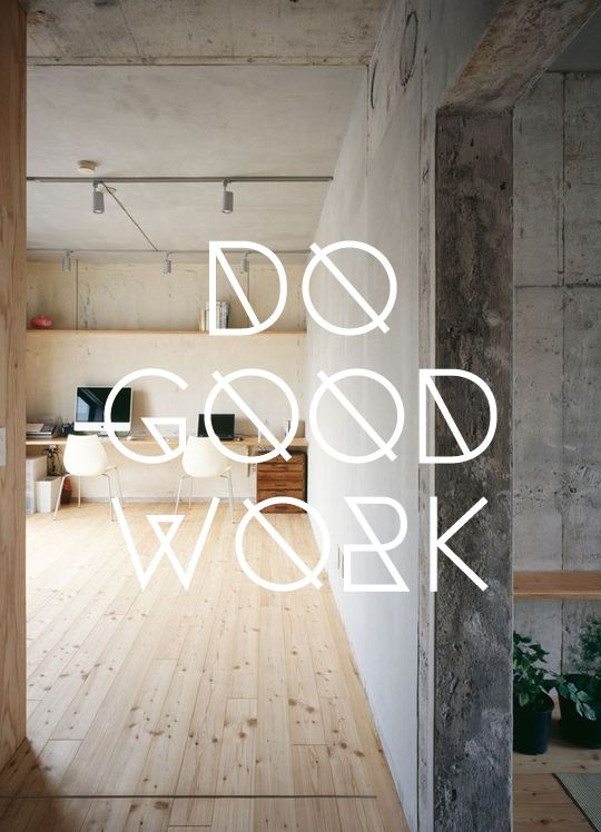Do Good Work: Offices, Graphics Design, Workspaces, Work Quotes, Cars Girls, Do Good, Typography, Inspiration Quotes, Concrete Wood