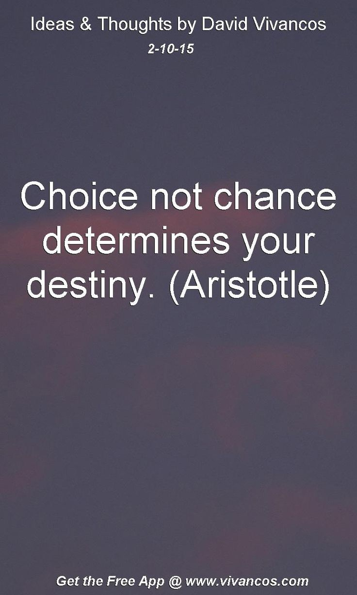 "February 10th 2015 Idea, ""Choice not chance determines your destiny. (Aristotle)"" https://www.youtube.com/watch?v=r2EggFdkgLo"