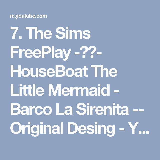 7. The Sims FreePlay  -⚓️- HouseBoat The Little Mermaid - Barco La Sirenita -- Original Desing - YouTube