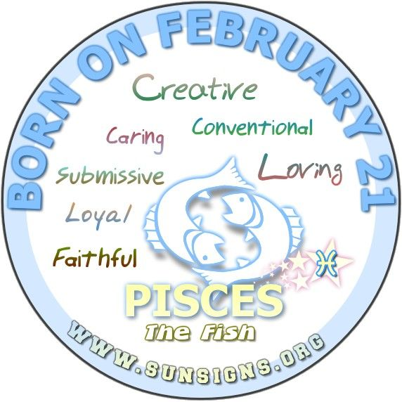 IF YOUR BIRTHDAY IS FEBRUARY 21, you are totally an all-around individual who can be influenced by his/her environment. You are conventional and someone who is caring, gentle and kindhearted.