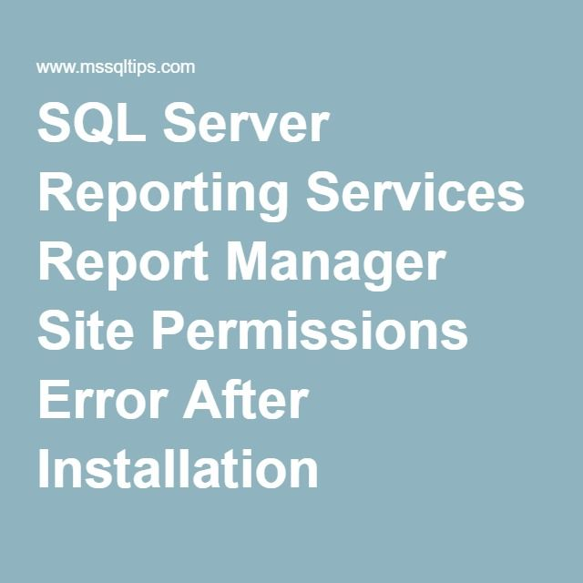 SQL Server Reporting Services Report Manager Site Permissions Error After Installation