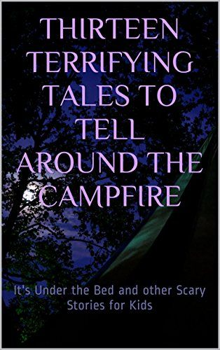Thirteen Terrifying Tales to Tell Around the Campfire: It's Under the Bed and other Scary Stories for Kids by Jeff Vidmar http://www.amazon.com/dp/B013N19ZYY/ref=cm_sw_r_pi_dp_eDT2wb0V4SJ86