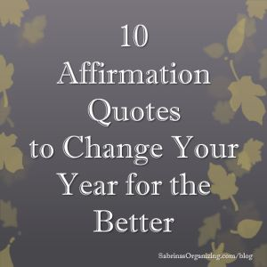 10 affirmation quotes to change your year for the better | Sabrina's Organizing #quotes #life