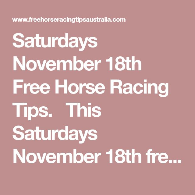 Saturdays November 18th Free Horse Racing Tips.   This Saturdays November 18th free horse racing tips covering the 1st 3 races everywhere..