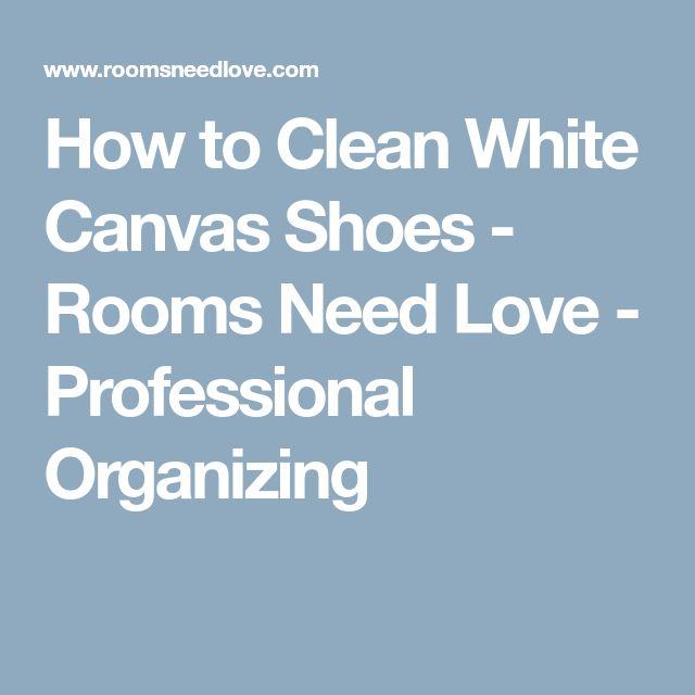 How to Clean White Canvas Shoes - Rooms Need Love - Professional Organizing