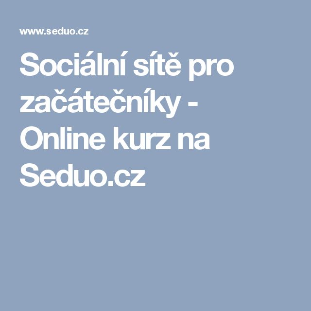 Sociální sítě pro začátečníky             - Online kurz na Seduo.cz