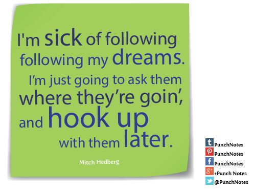 Mitch Hedberg talks about following our dreams in this funny quote.
