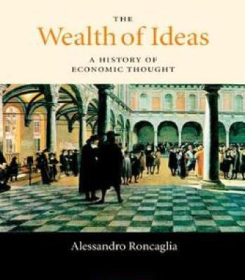The Wealth Of Ideas: A History Of Economic Thought PDF