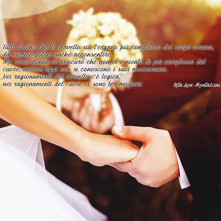 Tutti dicono che il cervello sia l'organo più complesso del corpo umano, da medico potrei anche acconsentire. Ma come #donna vi assicuro che non vi è niente di più complesso del #cuore, ancora oggi non si conoscono i suoi meccanismi. Nei ragionamenti del cervello c'è logica, nei ragionamenti del cuore ci sono le #emozioni. (Rita Levi Montalcini) #quotes #aforismi #matrimoni #catering #silvanoromanieventi