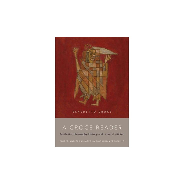 Croce Reader : Aesthetics, Philosophy, History, and Literary Criticism (Paperback)
