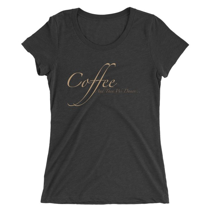 Coffee and Then We Dance Ladies' short sleeve t-shirt