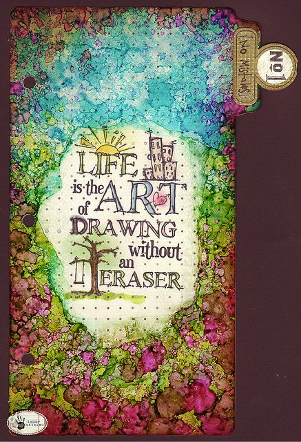 Tammy Tutterow: Life is the art of drawing without an eraser. Love the art, like the tab too!