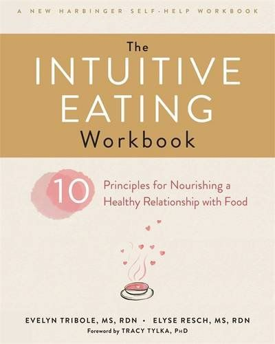 The Intuitive Eating Workbook: Ten Principles for Nourish...