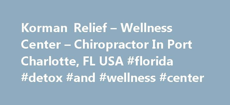 Korman Relief – Wellness Center – Chiropractor In Port Charlotte, FL USA #florida #detox #and #wellness #center http://puerto-rico.remmont.com/korman-relief-wellness-center-chiropractor-in-port-charlotte-fl-usa-florida-detox-and-wellness-center/  # Welcome to Korman Relief Wellness Center At Korman Relief Wellness Center, we invite you to enjoy our state-of-the-art facility and discover the true wellness lifestyle! W e provide a host of solutions to help you find relief from your current…