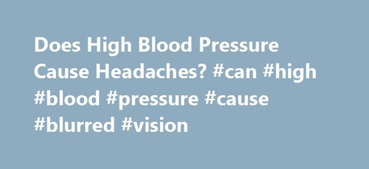 Does High Blood Pressure Cause Headaches? #can #high #blood #pressure #cause #blurred #vision http://dating.nef2.com/does-high-blood-pressure-cause-headaches-can-high-blood-pressure-cause-blurred-vision/  # Does High Blood Pressure Cause Headaches? Overview of High Blood Pressure Highlights There is ongoing medical research into the correlation between high blood pressure and headaches. Very high blood pressure can trigger an event known as malignant hypertension, which usually comes with…