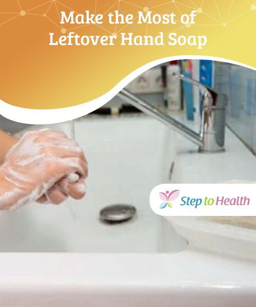 Make the Most of Leftover Hand Soap You don't need to ...