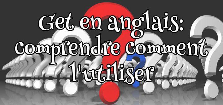 Get en anglais: comprendre comment l'utiliser: www.FunandEnglish.com l Formation d'anglais en ligne FUN