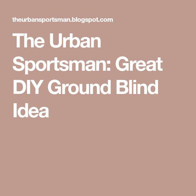 The Urban Sportsman: Great DIY Ground Blind Idea