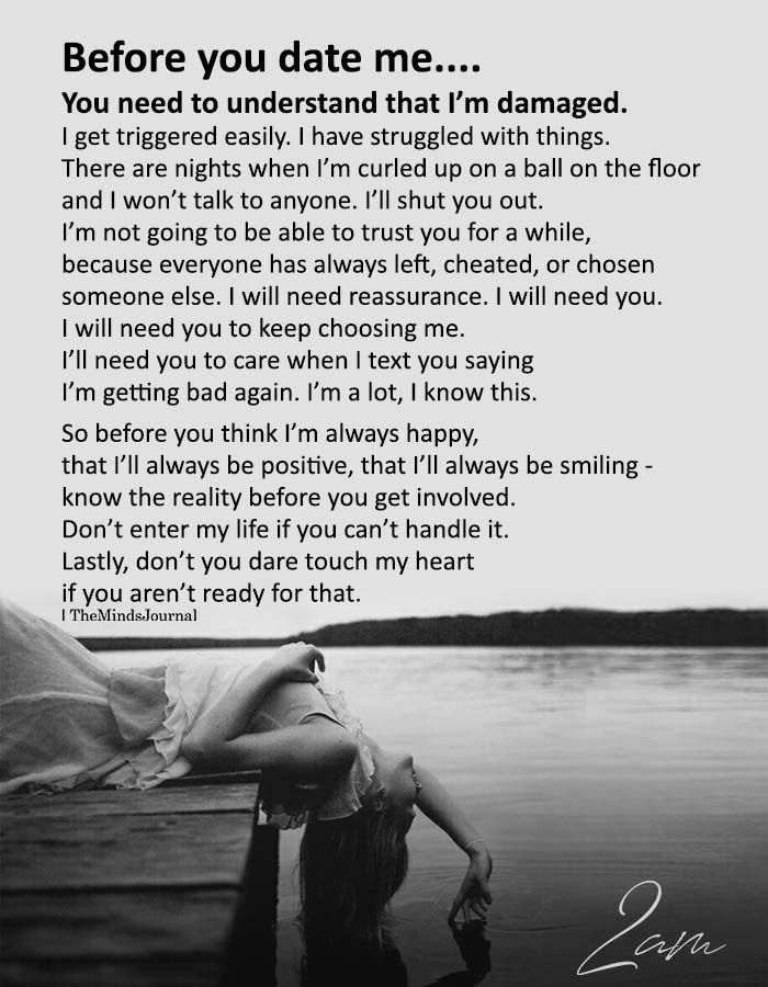 Before You Date Me You Need To Understand That I M Damaged Understanding Quotes Damaged Quotes Im Sorry Quotes
