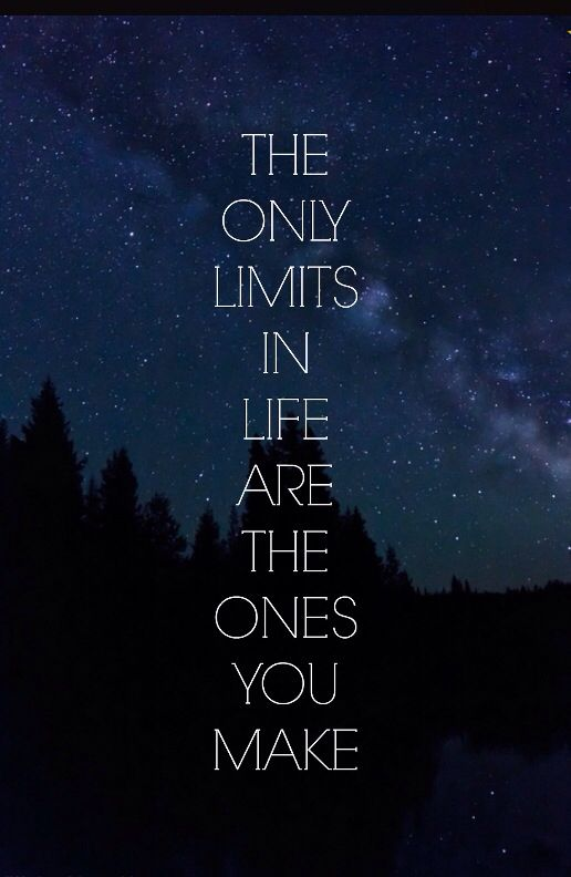 Do not limit yourself. Reach for your dreams and shoot for