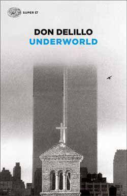Don DeLillo, Underworld, Super ET - DISPONIBILE ANCHE IN EBOOK