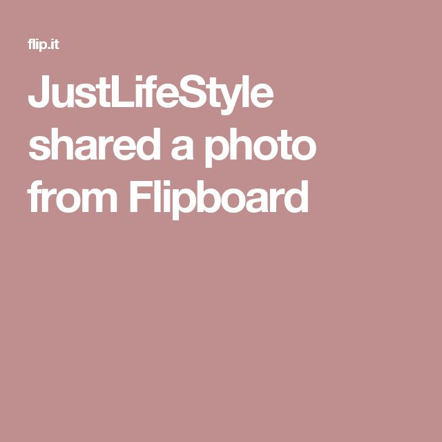 JustLifeStyle shared a photo from Flipboard