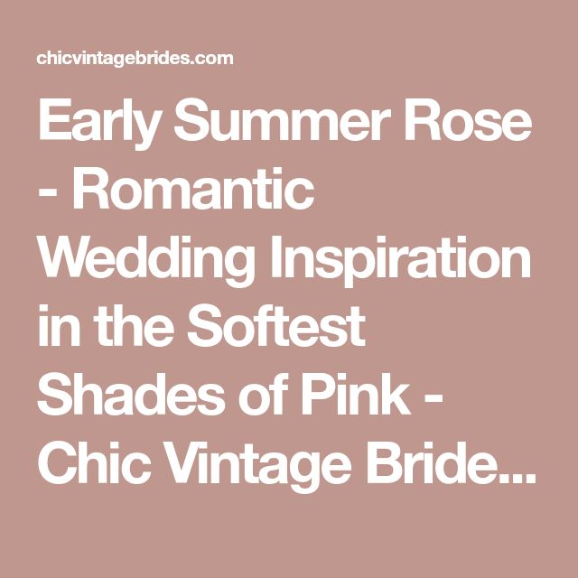 Early Summer Rose - Romantic Wedding Inspiration in the Softest Shades of Pink - Chic Vintage Brides : Chic Vintage Brides