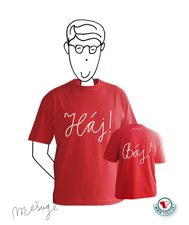 Pánske tričko Háj_Báj zn. Mešuge  http://www.yolo.sk/panske-tricka-mesuge/panske-tricko-mesuge-haj-baj