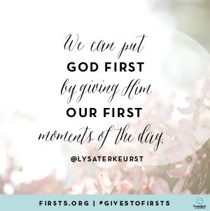 """""""We can put God first by giving Him our first moments of the day.""""  Lysa TerKeurst // With God's vision and your help, Proverbs 31 Ministries seeks to eradicate Biblical poverty. That's why we're developing a """"First 5"""" app. Join us?"""