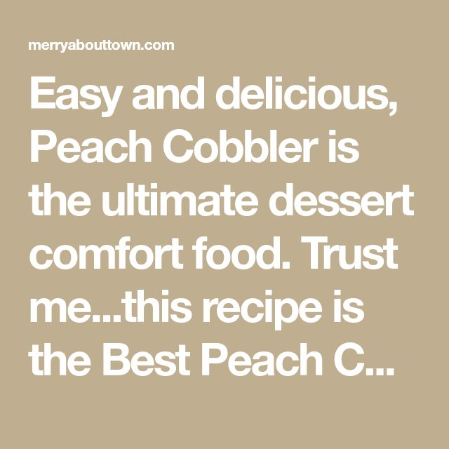 Easy and delicious, Peach Cobbler is the ultimate dessert comfort food. Trust me...this recipe is the Best Peach Cobbler EVER.