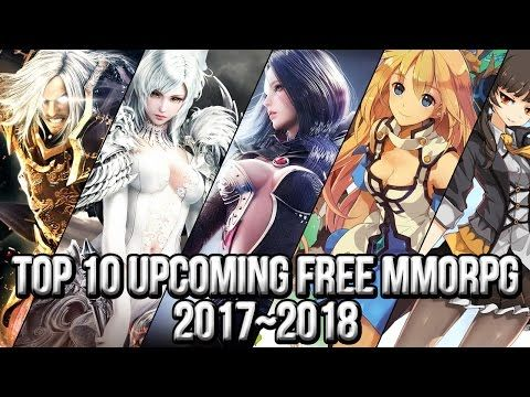 Top 10 Upcoming Free MMORPG Games 2017~2018 | FreeMMOStation.com - YouTube