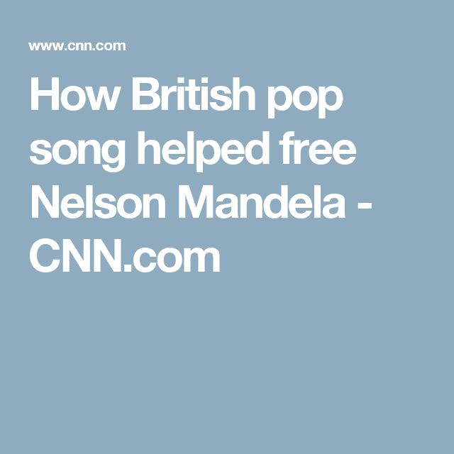How British pop song helped free Nelson Mandela - CNN.com