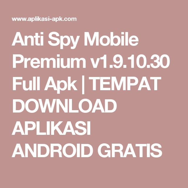 Anti Spy Mobile Premium v1.9.10.30 Full Apk         |          TEMPAT DOWNLOAD APLIKASI ANDROID GRATIS