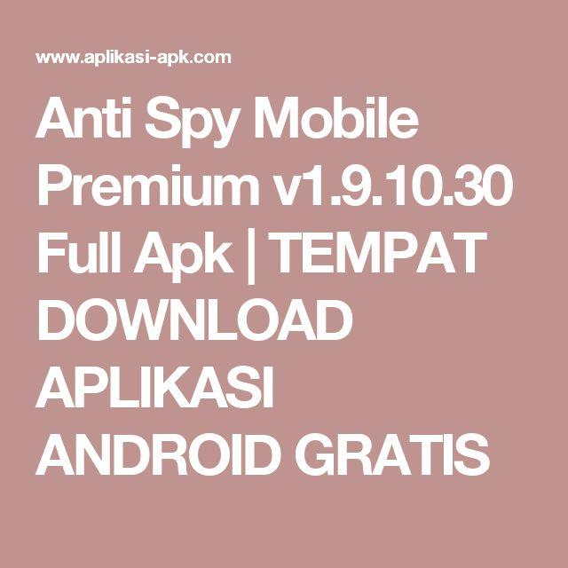 Anti Spy Mobile Premium v1.9.10.30 Full Apk         |          TEMPAT DOWNLOAD APLIKASI ANDROID GRATIS