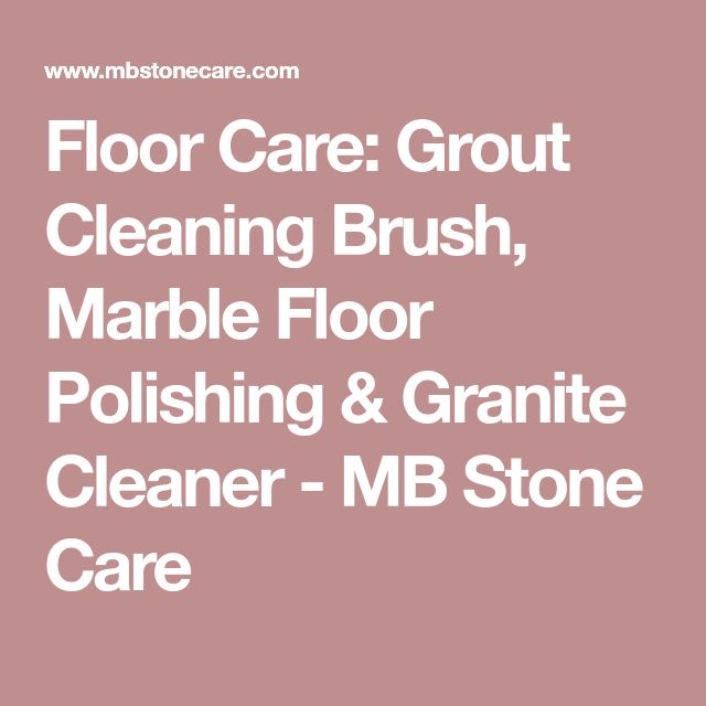 Floor Care: Grout Cleaning Brush, Marble Floor Polishing & Granite Cleaner - MB Stone Care
