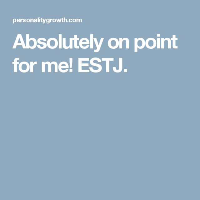 Absolutely on point for me! ESTJ.