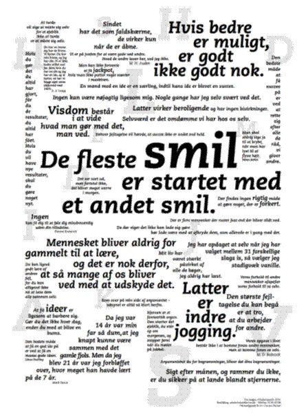 Smil plakaten er gode udpluk fra bogen Visdomsord er fyldt med mere end 1300 fremragende positive budskaber, der bringer god energi, glæde og ...SMIL.