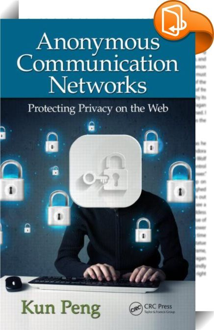 Anonymous Communication Networks: Protecting Privacy on the Web