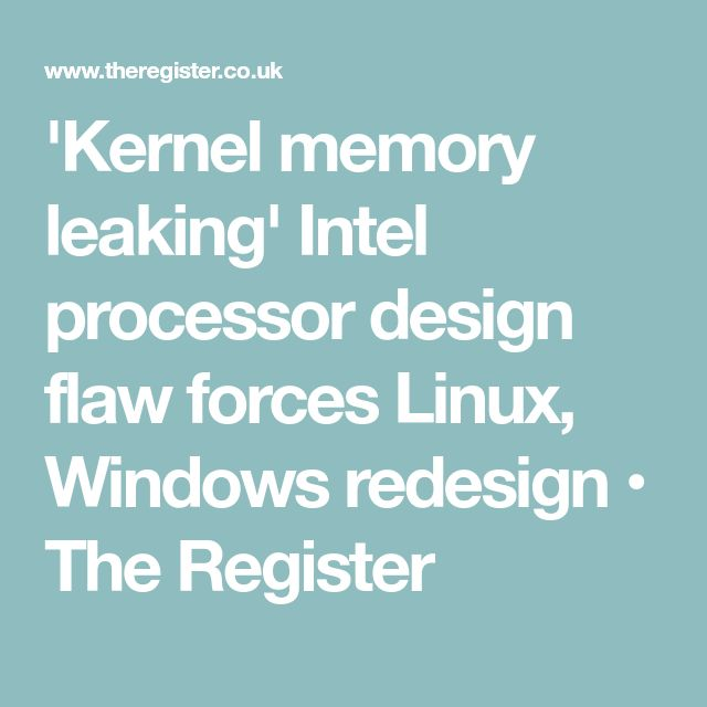 'Kernel memory leaking' Intel processor design flaw forces Linux, Windows redesign • The Register