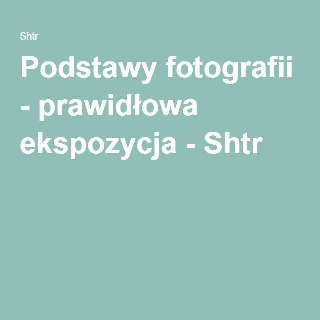 Podstawy fotografii - prawidłowa ekspozycja - Shtr
