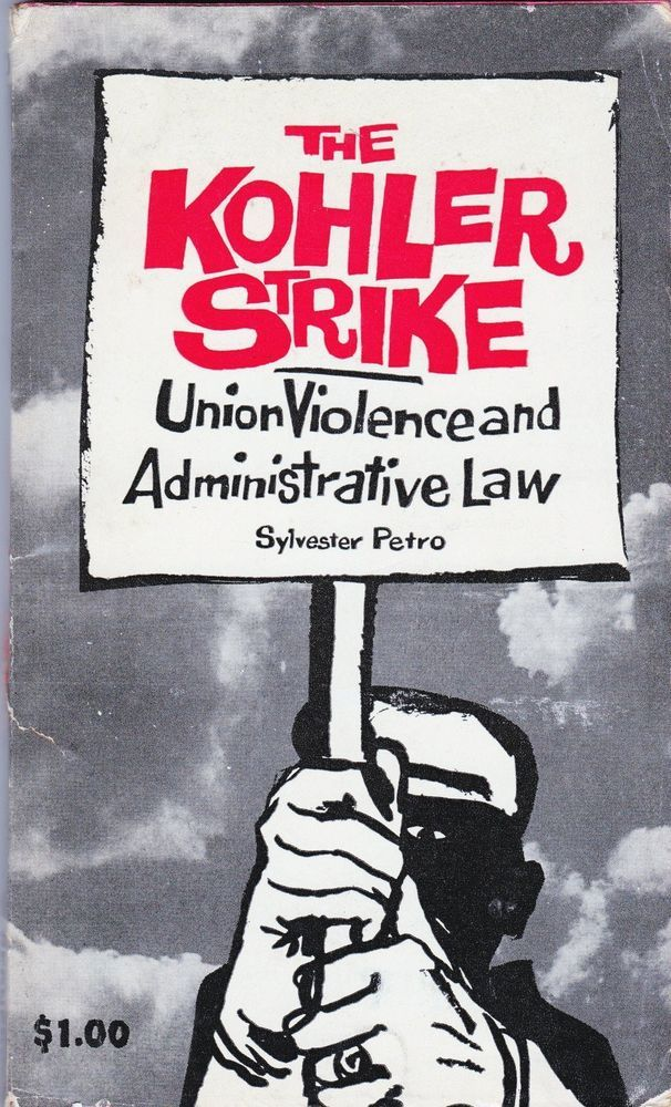 The Kohler Strike Union Violence and Administrative Law PBK Sylvester Petro NLRB