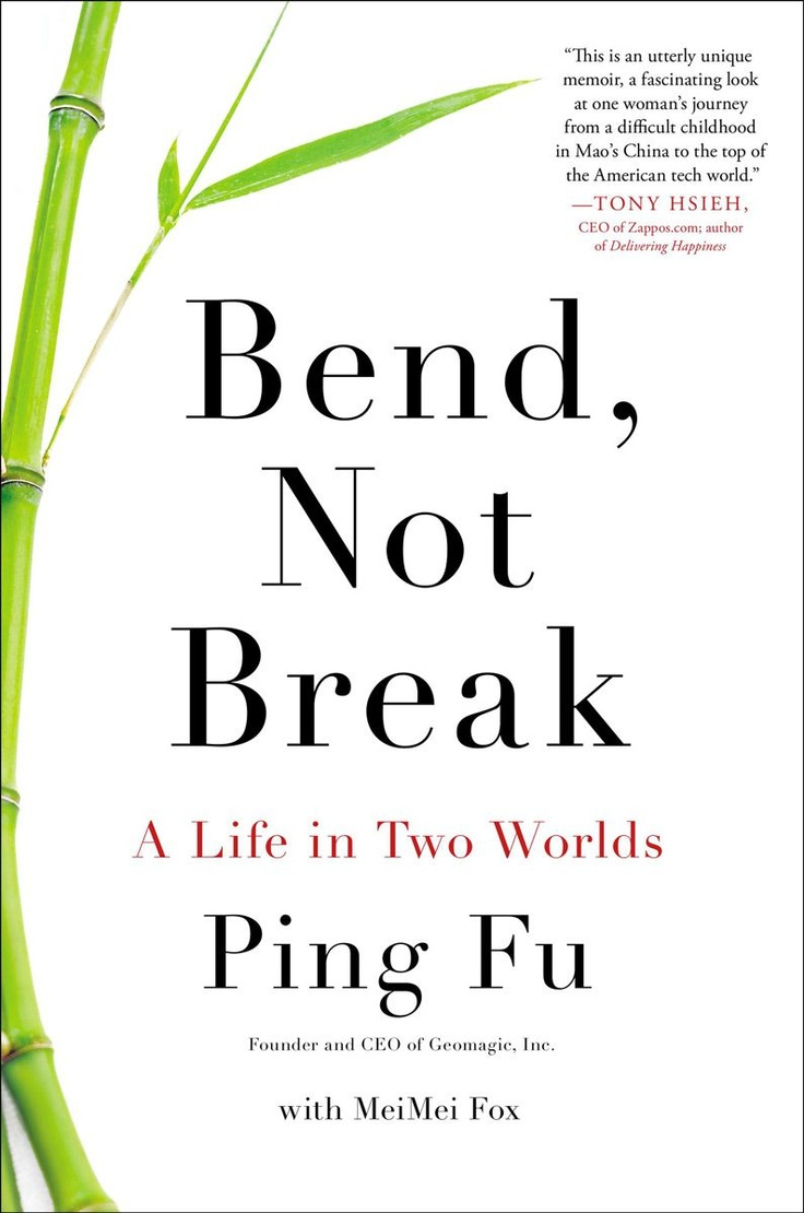 Bend, Not Break: A Life in Two Worlds: Ping Fu, MeiMei Fox