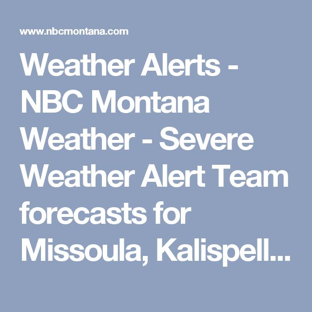 Weather Alerts - NBC Montana Weather - Severe Weather Alert Team forecasts for Missoula, Kalispell, Bozeman and Butte - NBC Montana